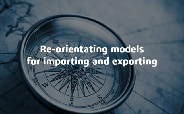 Re-orientating models for importing and exporting