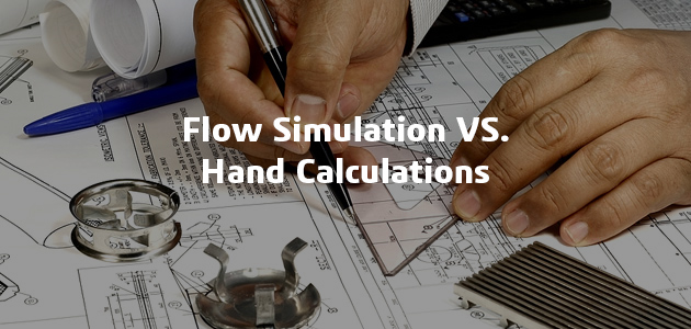 Flow Sim vs Hand Calcs